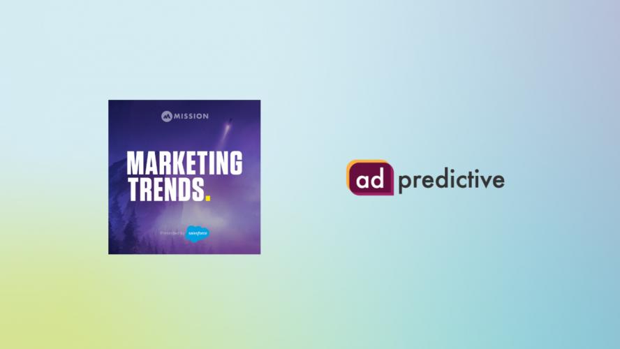 AdPredictive + Marketing Trends podcast